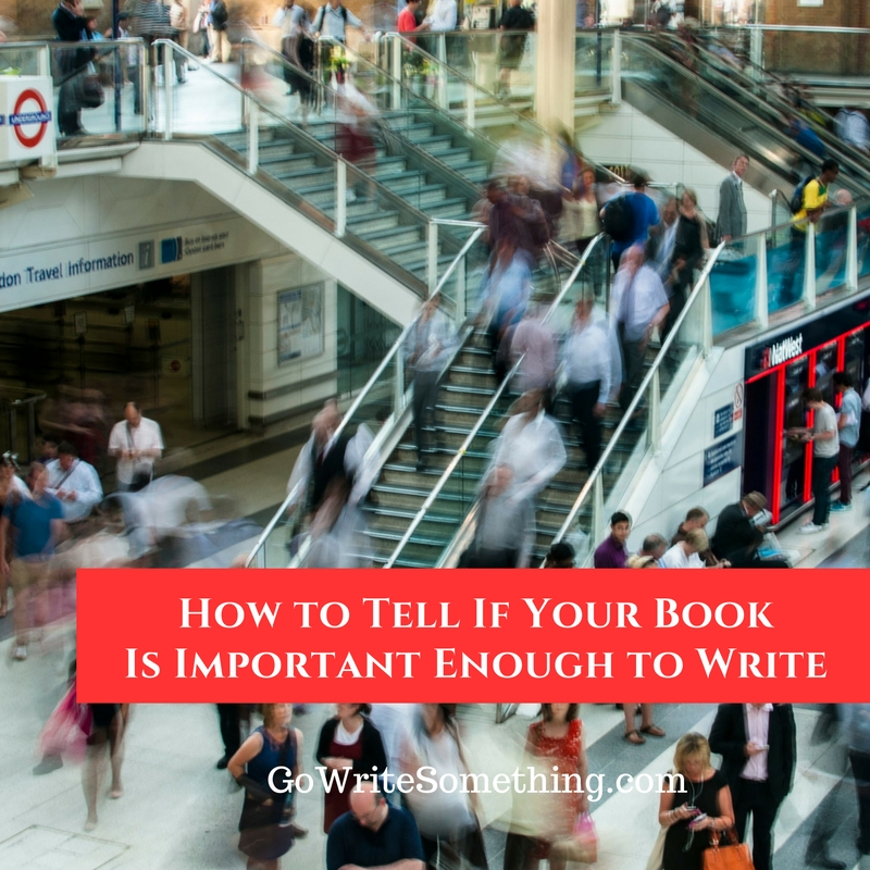 How to Tell If Your Book Is Important Enough to Write