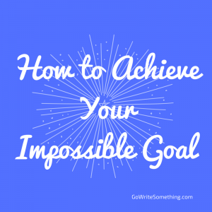 How to Achieve Your Impossible Goal